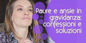 Paure e ansie in gravidanza: confessioni e soluzioni