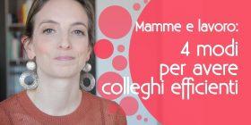 Mamme e lavoro: 4 modi per avere colleghi efficienti e soddisfatti