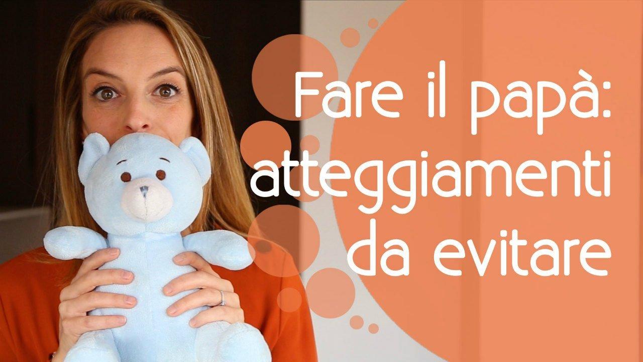 Read more about the article Fare il papà: atteggiamenti da evitare per non diventare un peluche