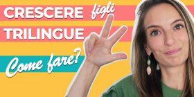Il tuo bimbo da bilingue a trilingue: come introdurre la terza lingua
