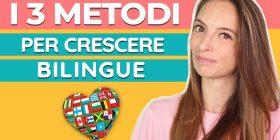 Come crescere bambini bilingue: i 3 metodi fondamentali
